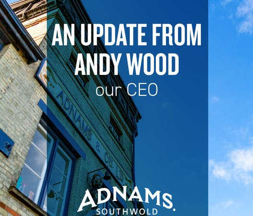 An update from Adnams CEO, Andy Wood