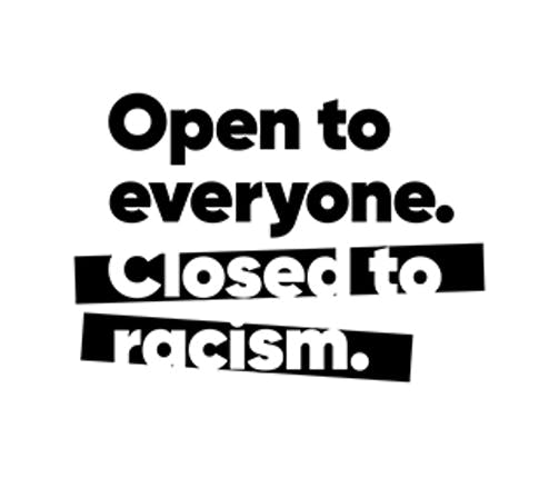 Open to Everyone. Closed to Racism.